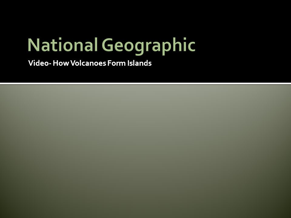 National Geographic Video- How Volcanoes Form Islands
