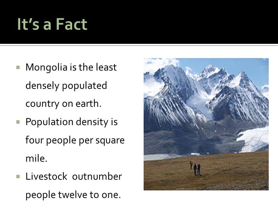 It's a Fact Mongolia is the least densely populated country on earth.