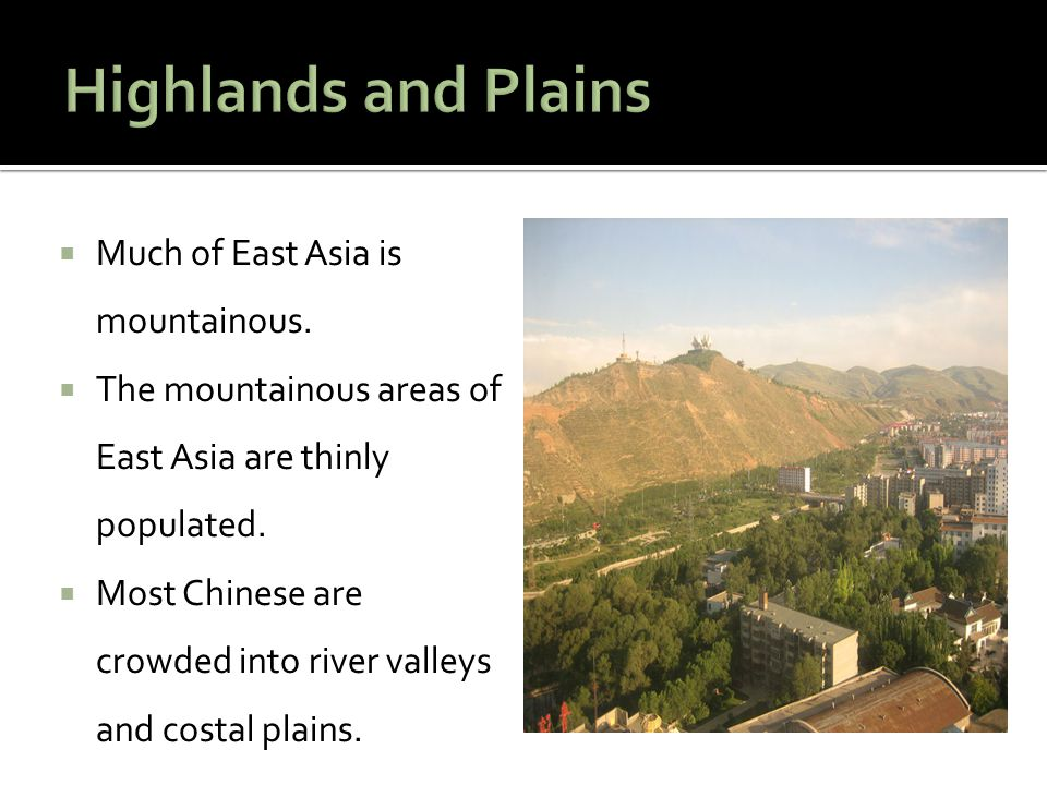 Highlands and Plains Much of East Asia is mountainous.