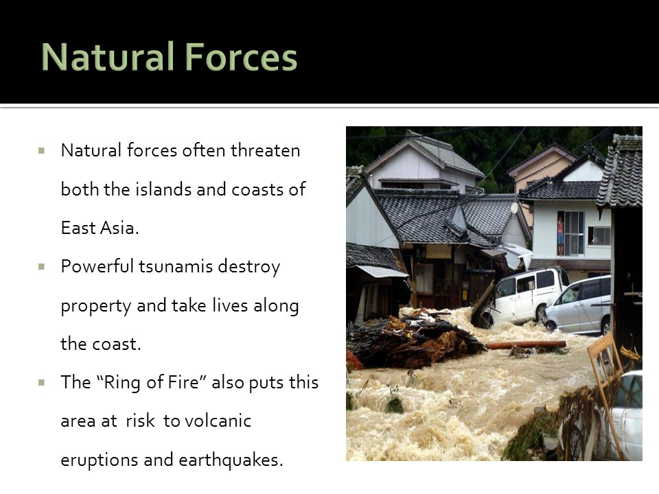 Natural Forces Natural forces often threaten both the islands and coasts of East Asia.