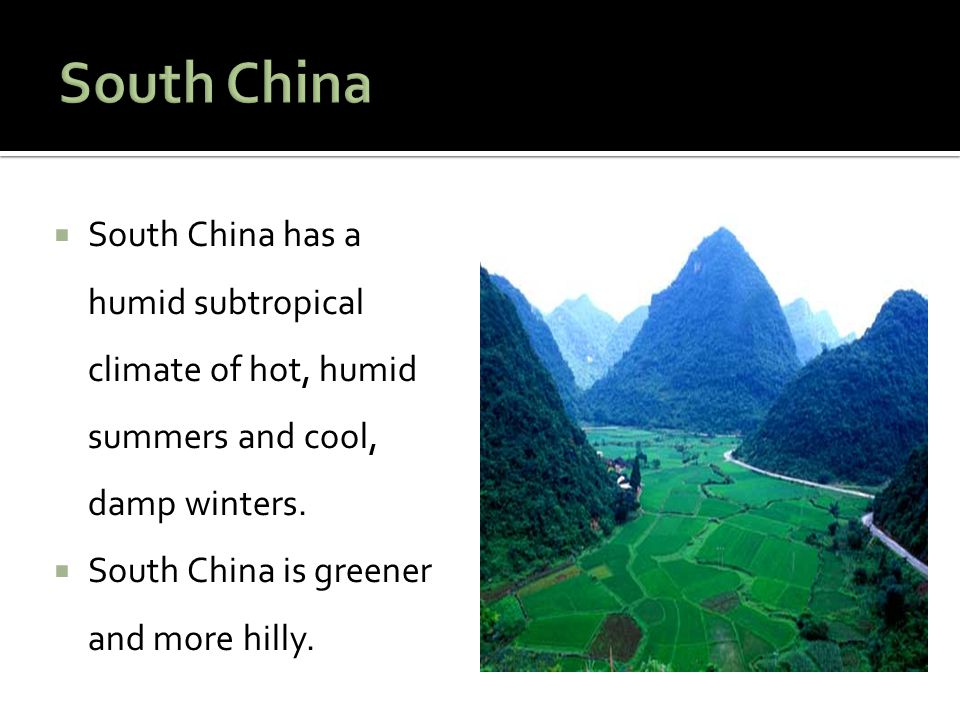 South China South China has a humid subtropical climate of hot, humid summers and cool, damp winters.