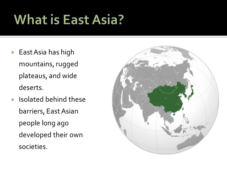 What is East Asia East Asia has high mountains, rugged plateaus, and wide deserts.