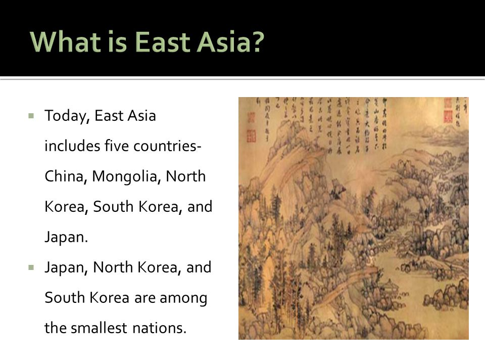What is East Asia Today, East Asia includes five countries- China, Mongolia, North Korea, South Korea, and Japan.