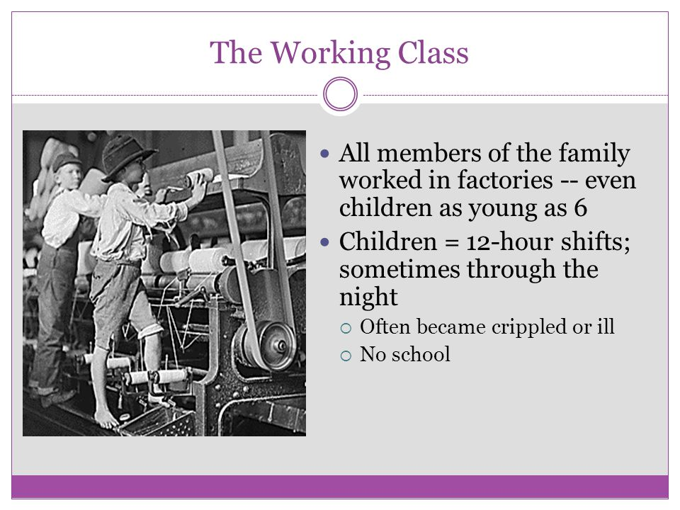 The Working Class All members of the family worked in factories -- even children as young as 6.