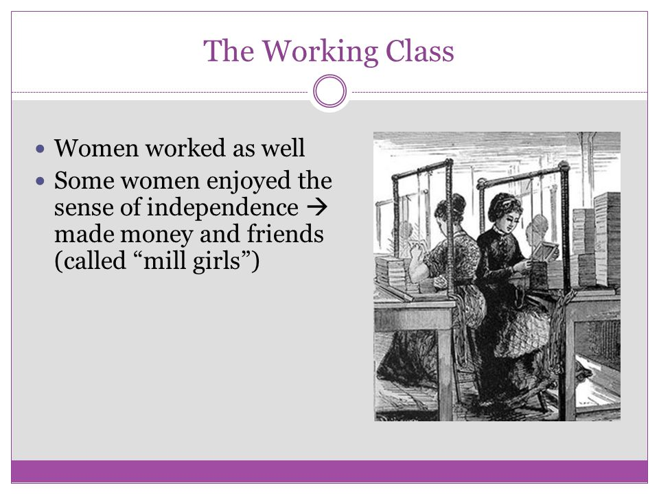 The Working Class Women worked as well