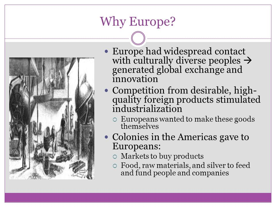 Why Europe Europe had widespread contact with culturally diverse peoples  generated global exchange and innovation.