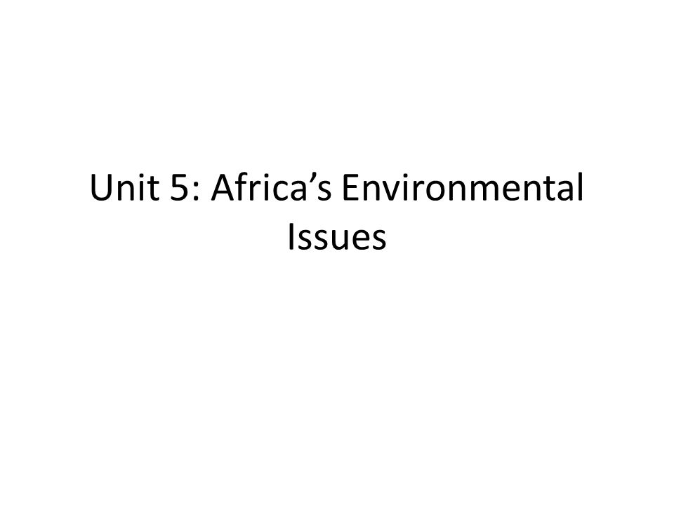 Unit 5: Africa's Environmental Issues