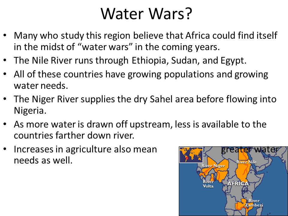 Water Wars Many who study this region believe that Africa could find itself in the midst of water wars in the coming years.