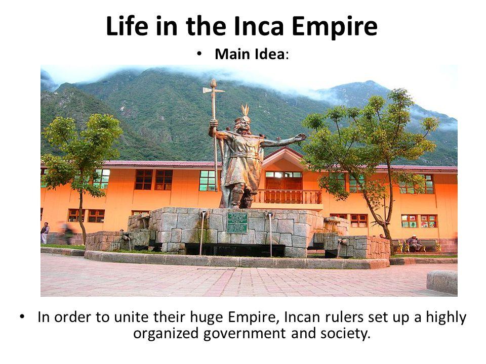 Life in the Inca Empire Main Idea: