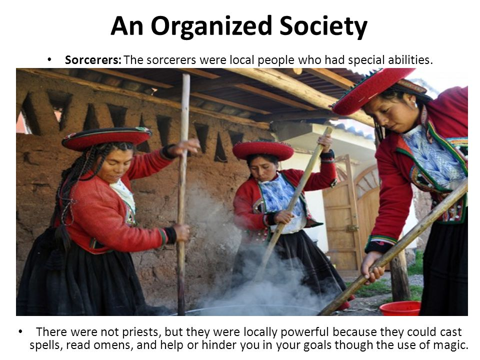 Sorcerers: The sorcerers were local people who had special abilities.