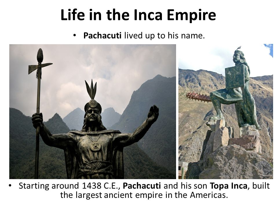 Pachacuti lived up to his name.