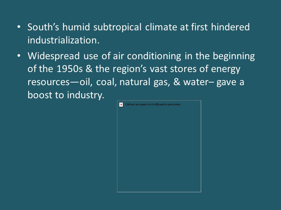 South's humid subtropical climate at first hindered industrialization.