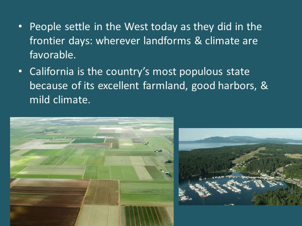 People settle in the West today as they did in the frontier days: wherever landforms & climate are favorable.