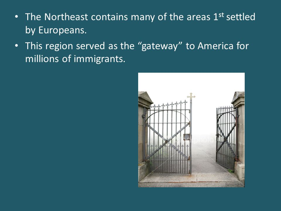 The Northeast contains many of the areas 1st settled by Europeans.