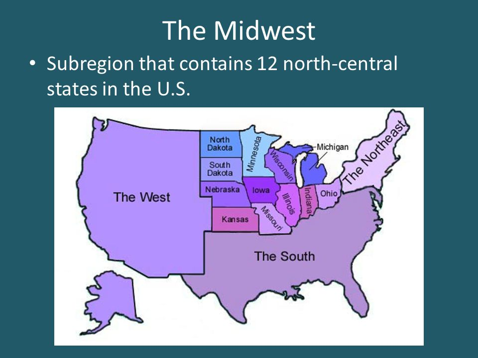 The Midwest Subregion that contains 12 north-central states in the U.S.