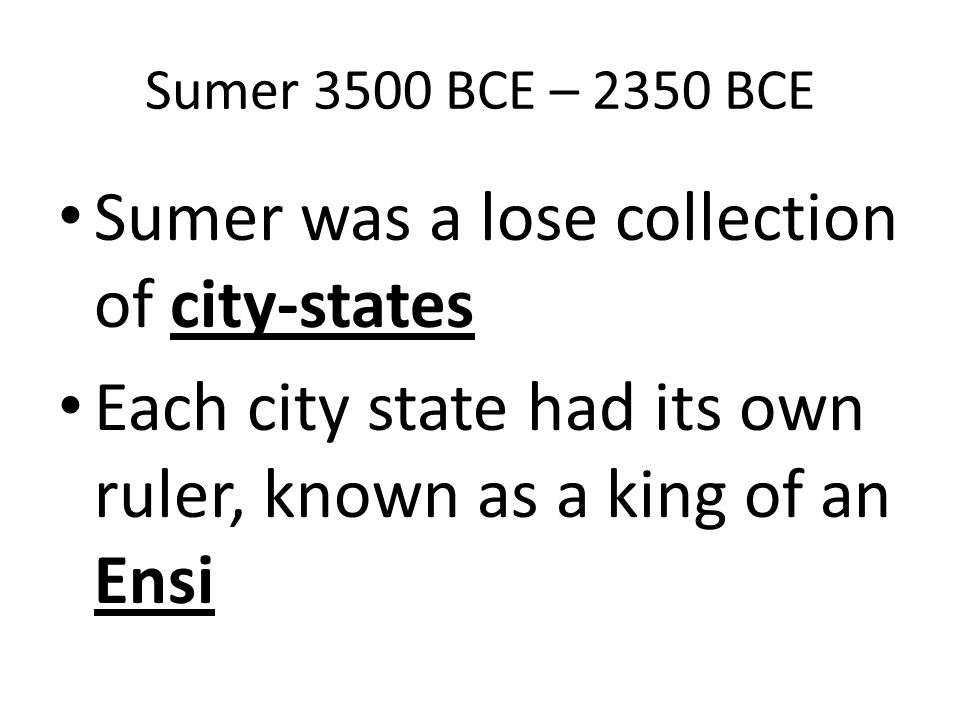 Sumer was a lose collection of city-states