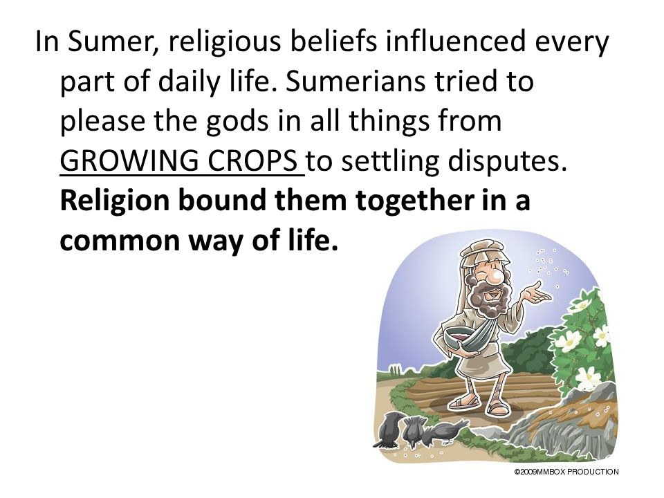 In Sumer, religious beliefs influenced every part of daily life