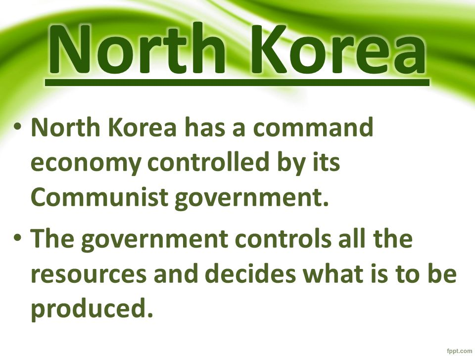 North Korea North Korea has a command economy controlled by its Communist government.