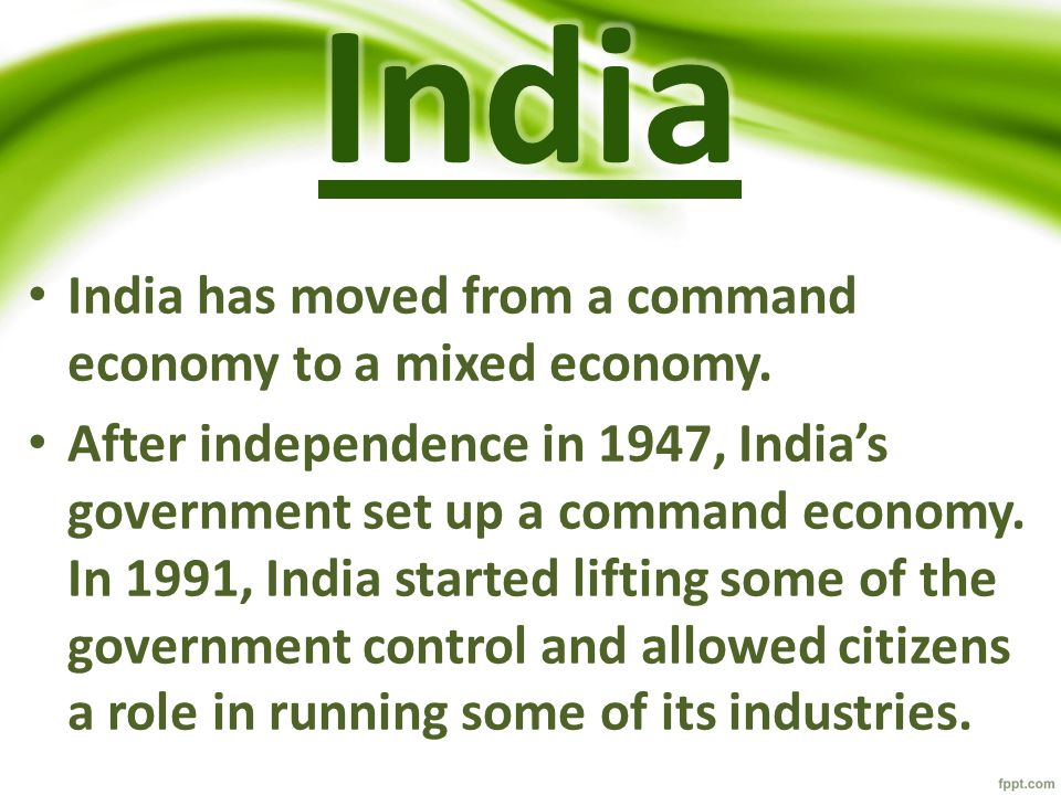 India India has moved from a command economy to a mixed economy.