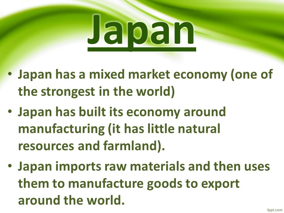 Japan Japan has a mixed market economy (one of the strongest in the world)