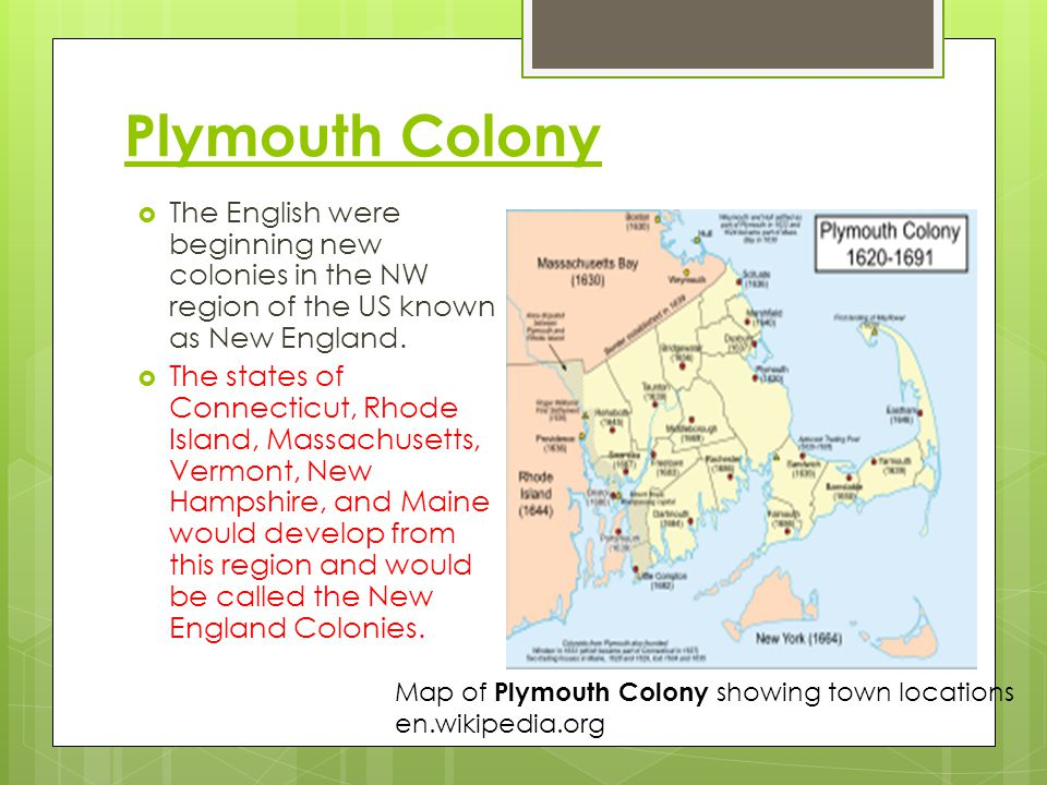 Plymouth Colony The English were beginning new colonies in the NW region of the US known as New England.