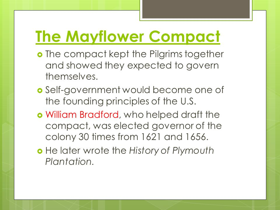 The Mayflower Compact The compact kept the Pilgrims together and showed they expected to govern themselves.