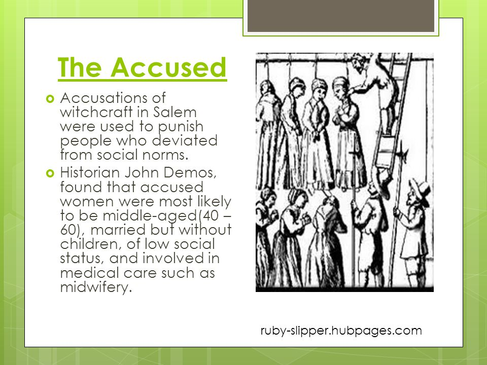 The Accused Accusations of witchcraft in Salem were used to punish people who deviated from social norms.