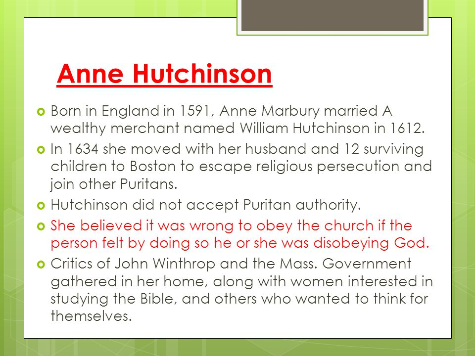 Anne Hutchinson Born in England in 1591, Anne Marbury married A wealthy merchant named William Hutchinson in 1612.