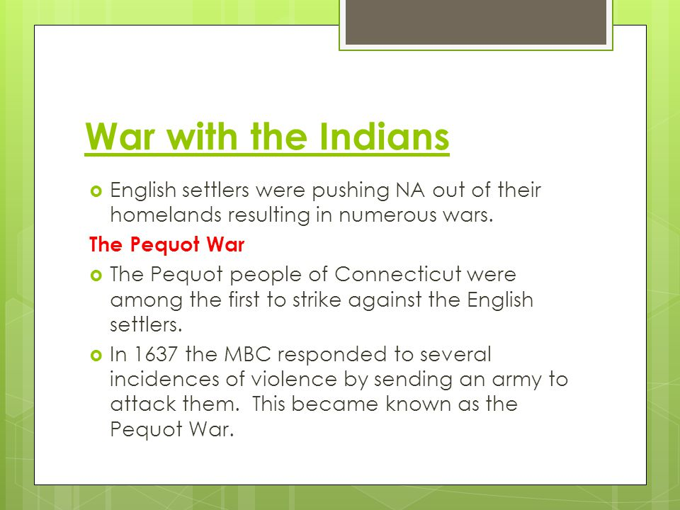 War with the Indians English settlers were pushing NA out of their homelands resulting in numerous wars.