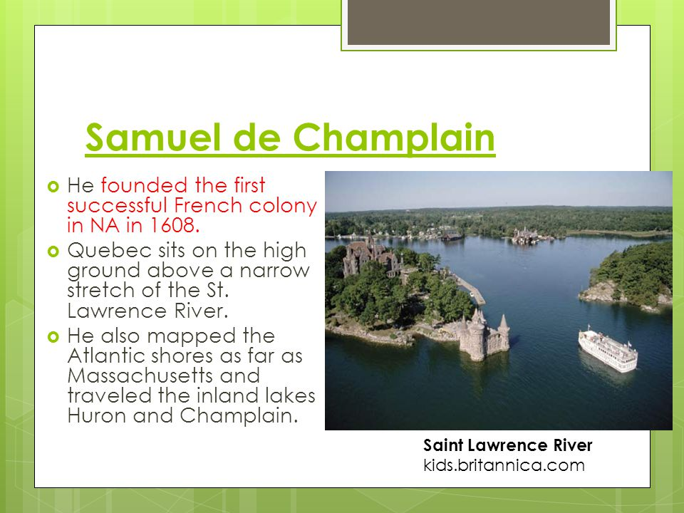 Samuel de Champlain He founded the first successful French colony in NA in 1608.