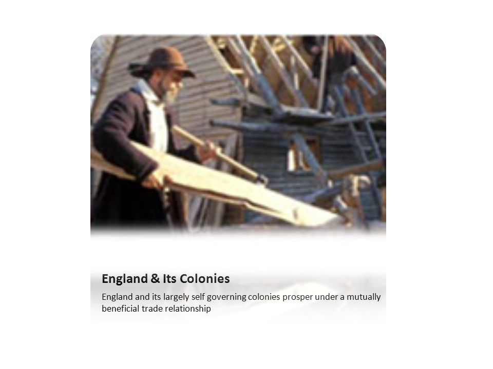 England & Its Colonies England and its largely self governing colonies prosper under a mutually beneficial trade relationship.
