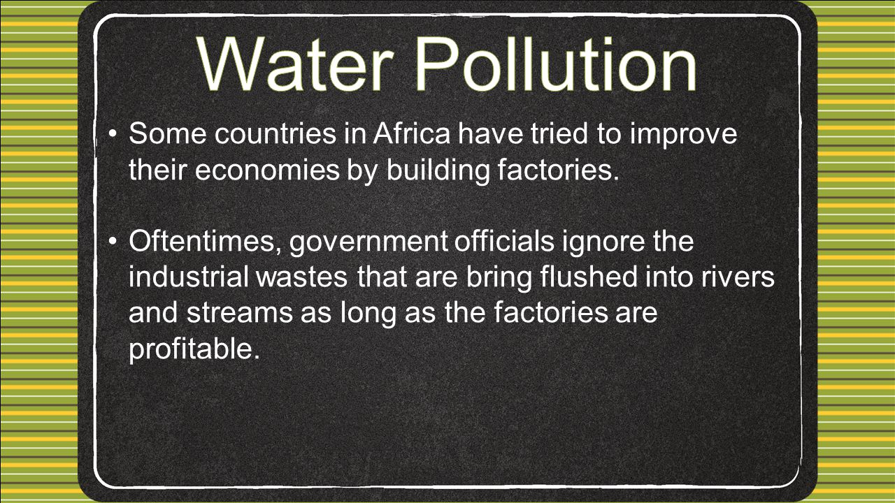 Water Pollution Some countries in Africa have tried to improve their economies by building factories.