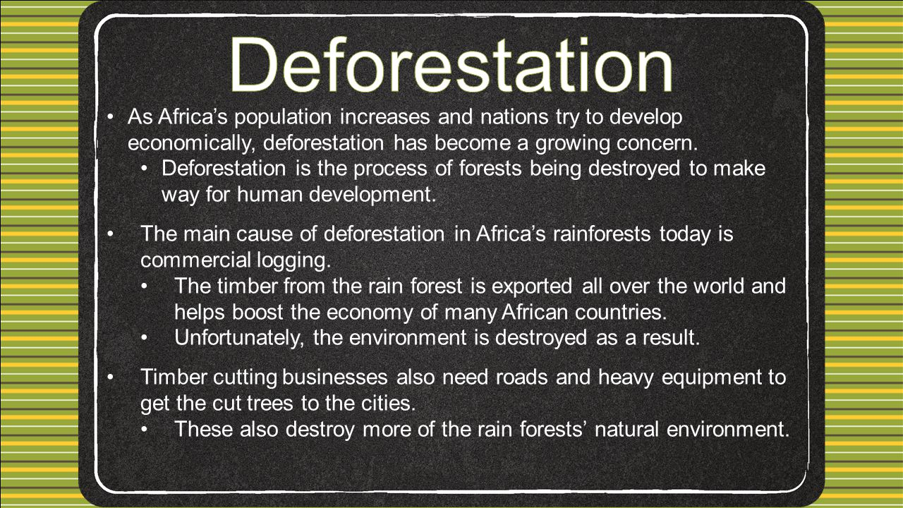 Deforestation As Africa's population increases and nations try to develop economically, deforestation has become a growing concern.