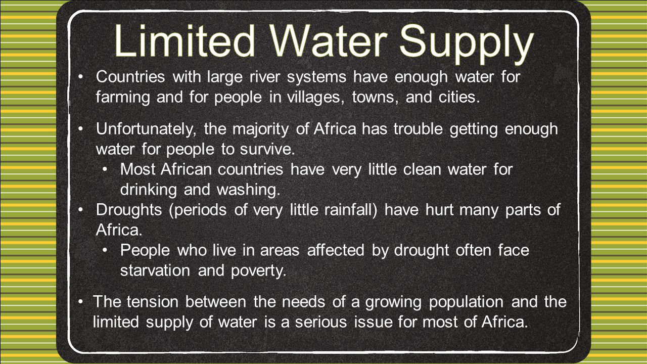 Limited Water Supply Countries with large river systems have enough water for farming and for people in villages, towns, and cities.