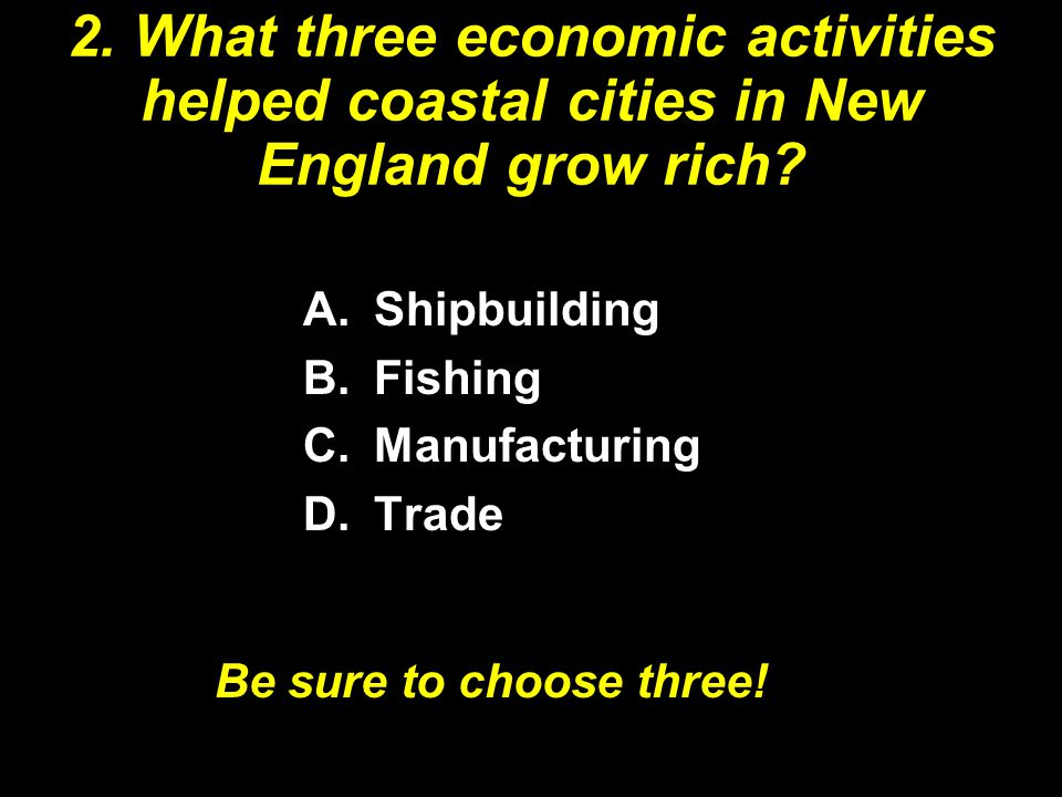 2. What three economic activities helped coastal cities in New England grow rich