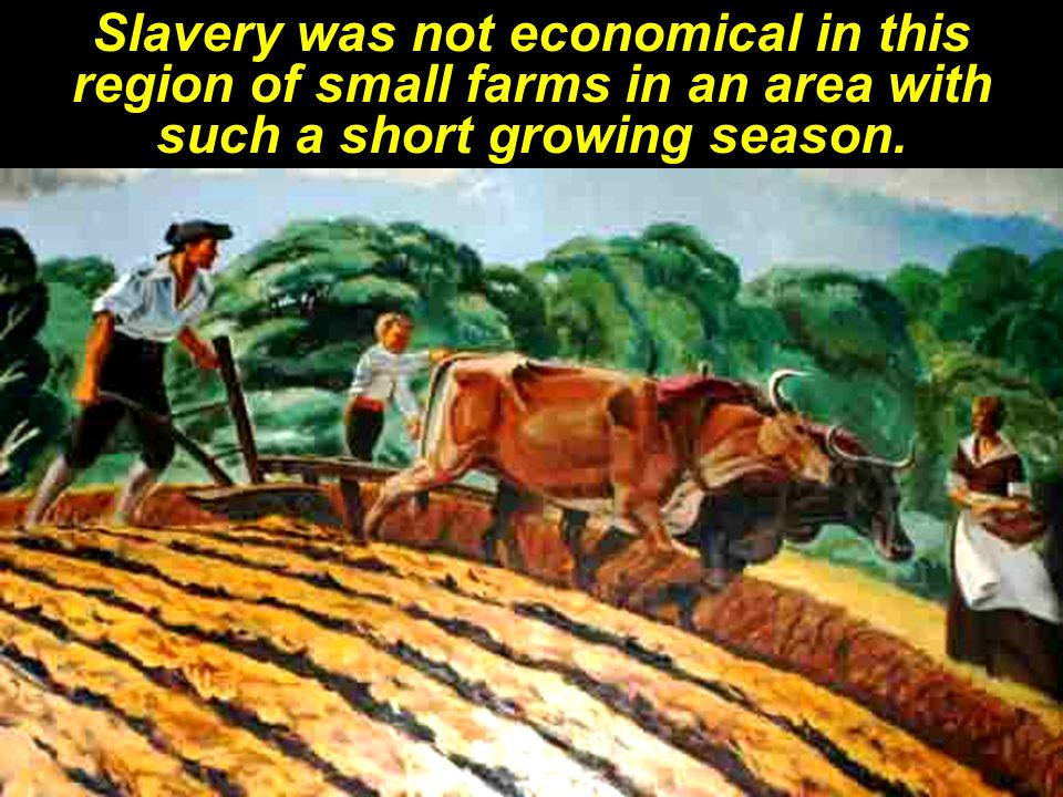 Slavery was not economical in this region of small farms in an area with such a short growing season.
