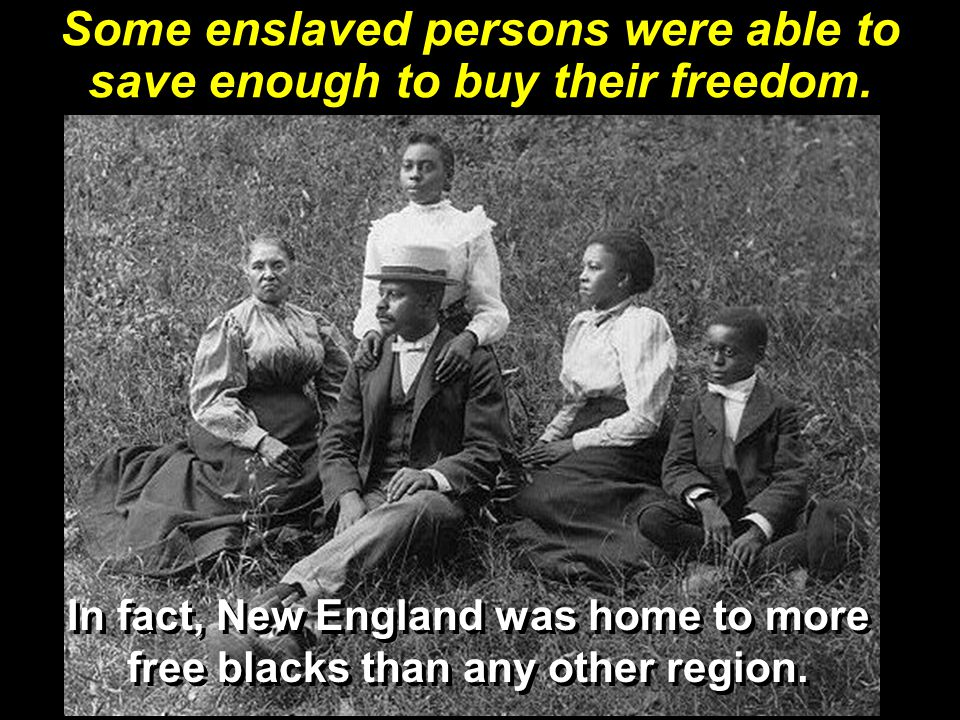 Some enslaved persons were able to save enough to buy their freedom.