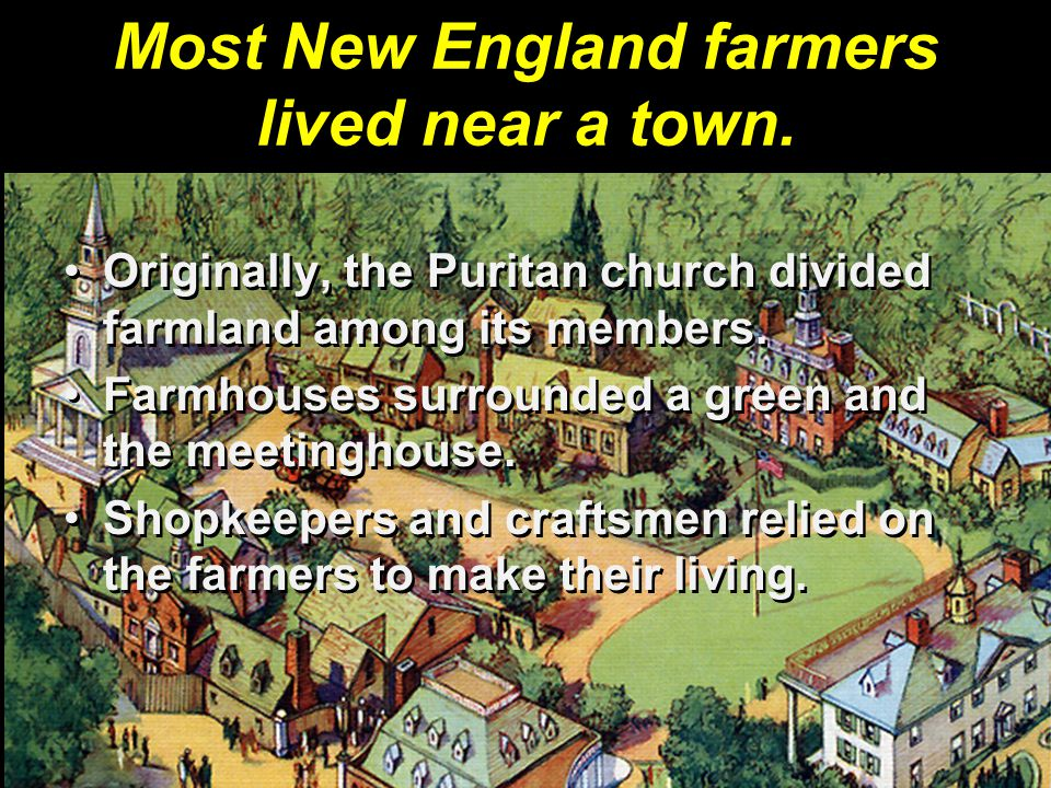 Most New England farmers lived near a town.