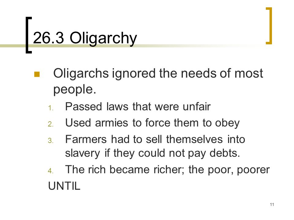 26.3 Oligarchy Oligarchs ignored the needs of most people.