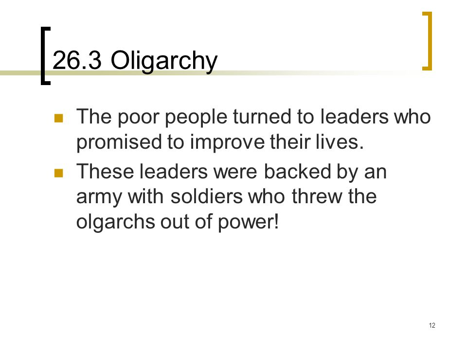 26.3 Oligarchy The poor people turned to leaders who promised to improve their lives.