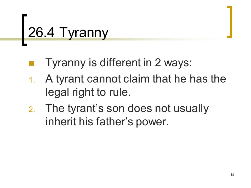 26.4 Tyranny Tyranny is different in 2 ways: