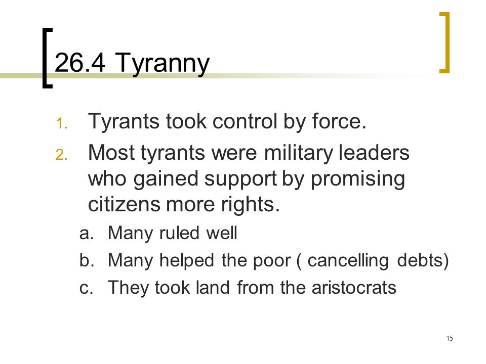 26.4 Tyranny Tyrants took control by force.