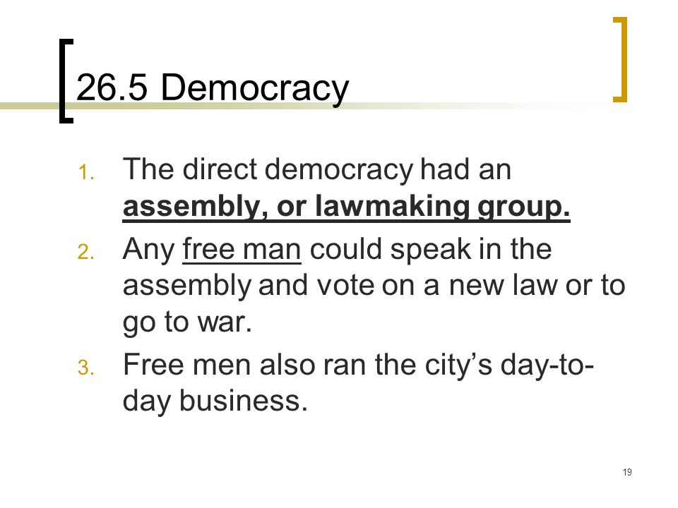 26.5 Democracy The direct democracy had an assembly, or lawmaking group.
