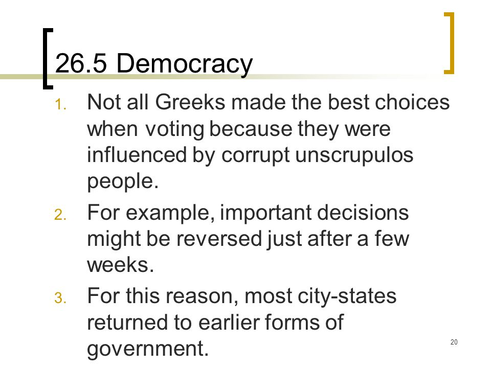26.5 Democracy Not all Greeks made the best choices when voting because they were influenced by corrupt unscrupulos people.