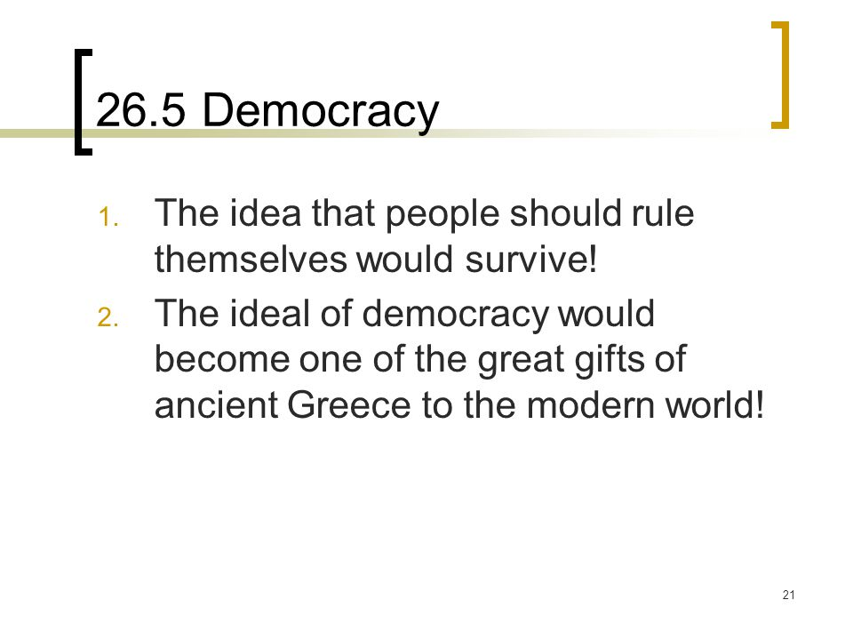 26.5 Democracy The idea that people should rule themselves would survive!