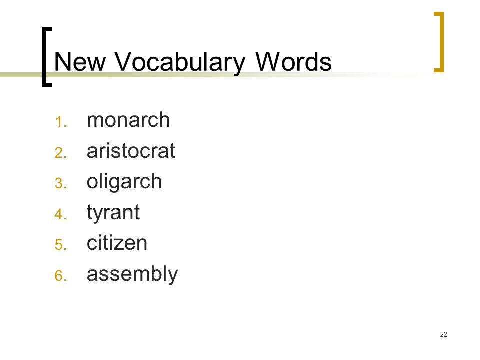 New Vocabulary Words monarch aristocrat oligarch tyrant citizen