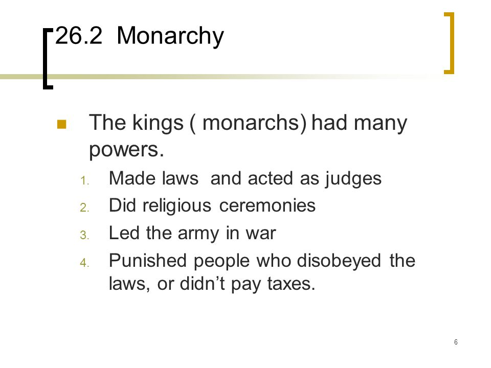 26.2 Monarchy The kings ( monarchs) had many powers.