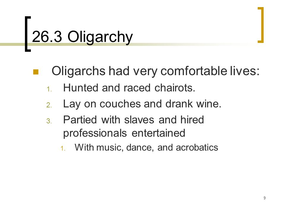 26.3 Oligarchy Oligarchs had very comfortable lives: