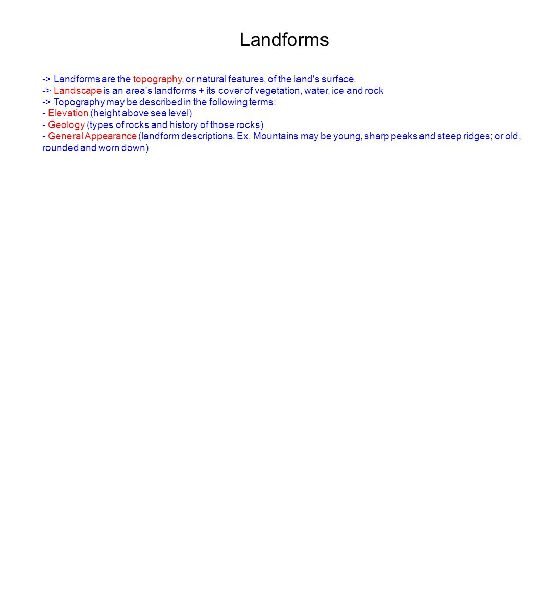 Landforms -> Landforms are the topography, or natural features, of the land s surface.