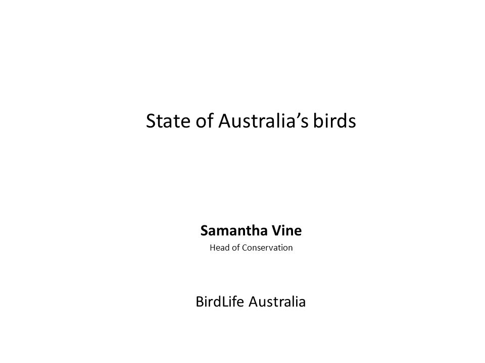 State of Australia's birds Samantha Vine Head of Conservation